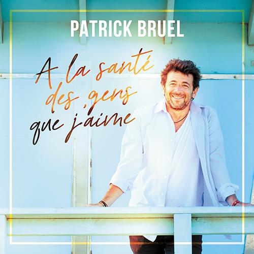 Patrick Bruel - À la Santé des Gens que j'Aime