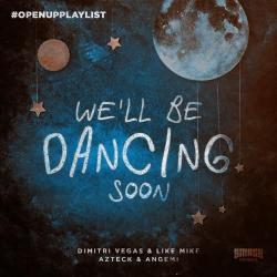 Dimitri Vegas & Like Mike Ft. Azteck & Angemi - We'll Be Dancing Soon