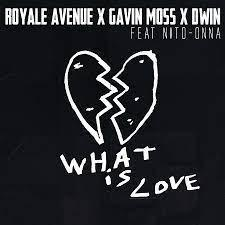 Royale Avenue Ft. Gavin Moss, Dwin & Nito-Onna - What Is Love